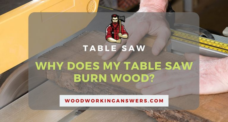 Why Does My Table Saw Burn Wood