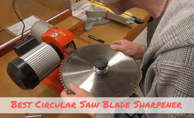 Best Circular Saw Blade Sharpener of 2019